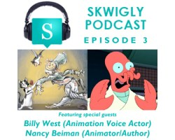 Skwigly Animation Podcast #3 – Nancy Beiman & Billy West