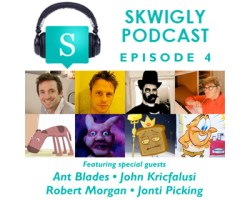 Skwigly Animation Podcast #4 – John Kricfalusi, Ant Blades, Robert Morgan & Jonti Picking