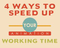 4 Ways to Speed Up Your Animation Working Time
