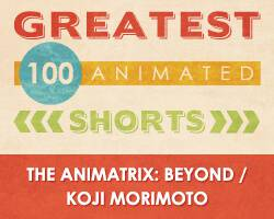 100 Greatest Animated Shorts / The Animatrix: Beyond / Koji Morimoto