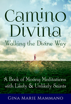 Camino Divina—Walking the Divine Way: A Book of Moving Meditations with Likely and Unlikely Saints