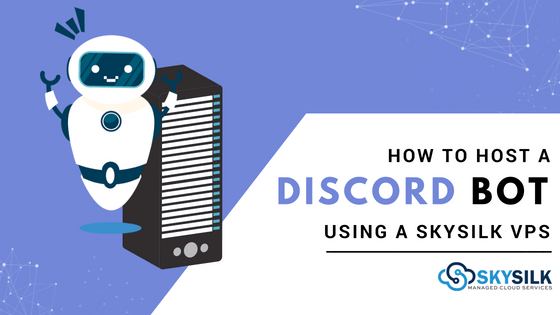 How To Host A Discord Bot Using A Vps Skysilk Cloud Blog