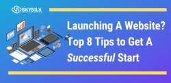 Launching A Website? Top 8 Tips to A Successful Start