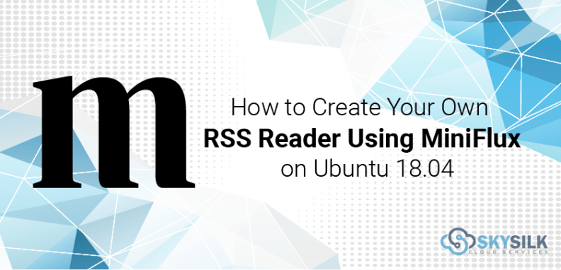 How to Create Your Own RSS Reader Using Miniflux on Ubuntu 18.04