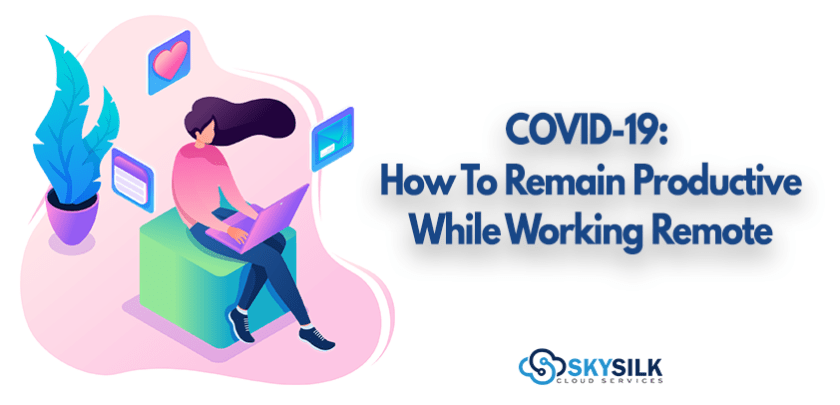 COVID-19: How to Remain Productive While Working Remote