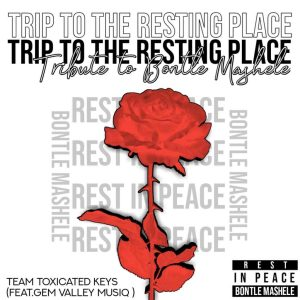 Toxicated Keys Ft. Gem Valley Musiq – Trip To The Resting Place (tribute To Bontle Mashele)