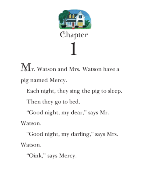 Mr Watson and Mrs WAtson have a pig named Mercy. Each night they sing the pig to sleep. Then they go to bed. Good night my dear says Mr Watson. Good night my darling says Mrs Watson. Oink says Mercy.