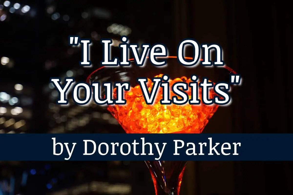 I Live On Your Visits by Dorothy Parker