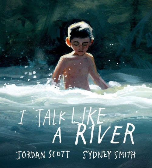 Cover of I Talk Like A River by Jordan Scott illustrated by Sydney Smith boy stands in foaming river