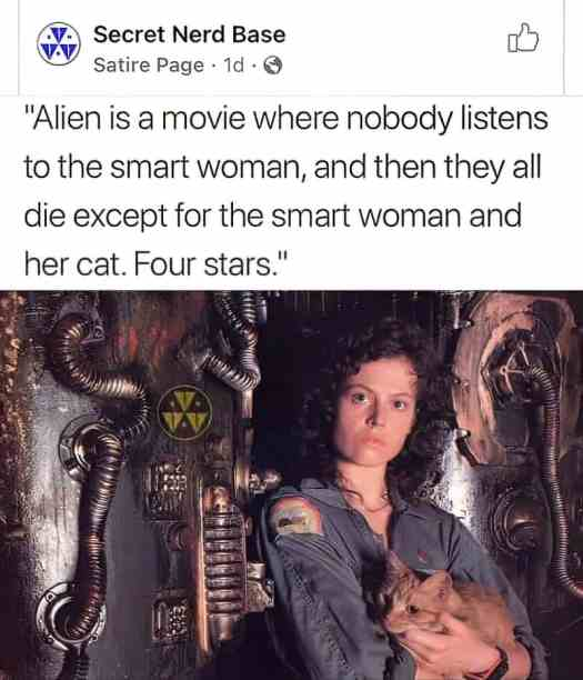 Alien is a movie where nobody listens to the smart woman, and then they all die except for the smart woman and her cat. Four stars.