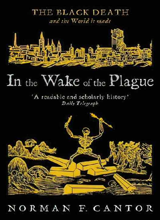 In The Wake Of The Plague the Black Death and the world it made by Norman F. Cantorv