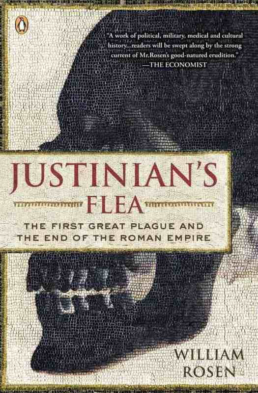 Justinian's Flea The First Great Plague and the End of the Roman Empire by William Rosen
