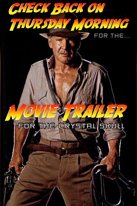 Indiana Jones and the Kingdom of the Crystal Skull Movie Trailer Coming Soon