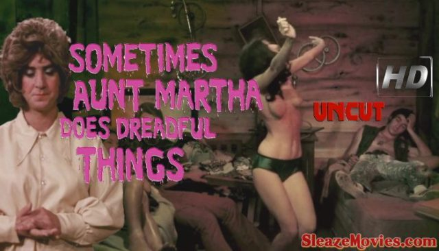 Sometimes Aunt Martha Does Dreadful Things (1971) watch uncut