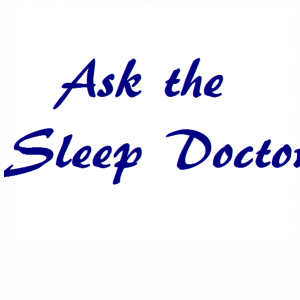 Ask the Sleep Doctor