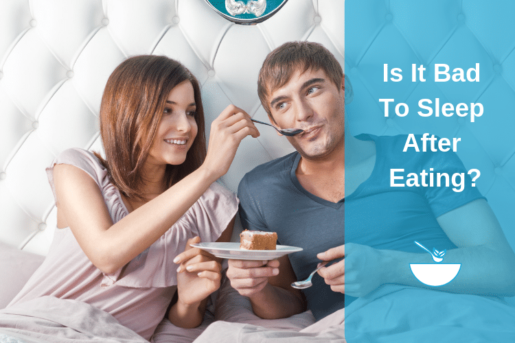Is It Bad To Sleep After Eating?