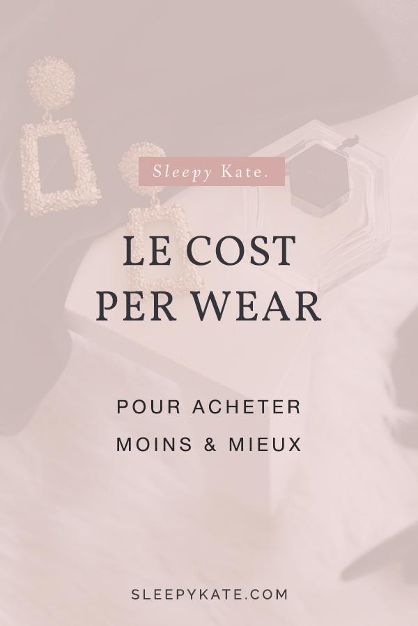 Le cost per wear, qu'est ce que c'est? Il vous permets d'avoir un dressing efficace et de prioriser vos acheter. Ainsi acheter moins de vêtements en achetant mieux. Gagner en style et en sérénité! #dressingideal #buylessbuybetter #ecofashion
