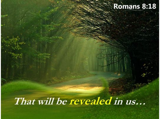 Romans 8 18 That Will Be Revealed In Us Powerpoint Church