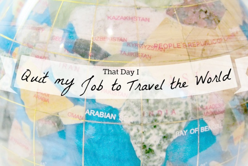 quit to travel the world