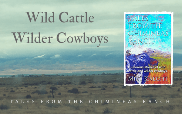 Wild Cattle, Wilder Cowboys : Tales of the Chimineas Ranch | SLO Horse News