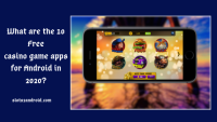 What are the 10 free casino game apps for Android in 2020?