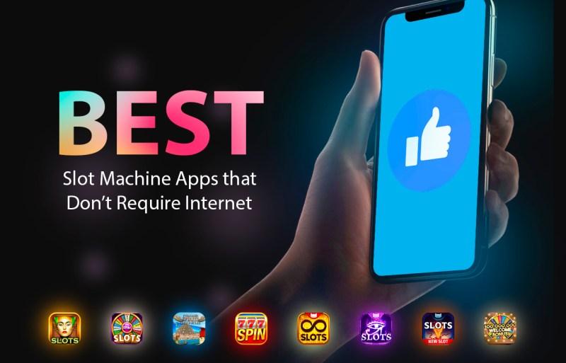 Best Slot Machine Apps that Don't Require Internet