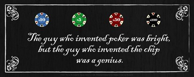 """""""The guy who invented poker was bright, but the guy who invented the chip was a genius."""""""