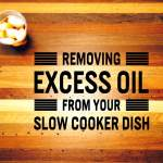 How can I remove excess fat/oil from my slow cooker dish?