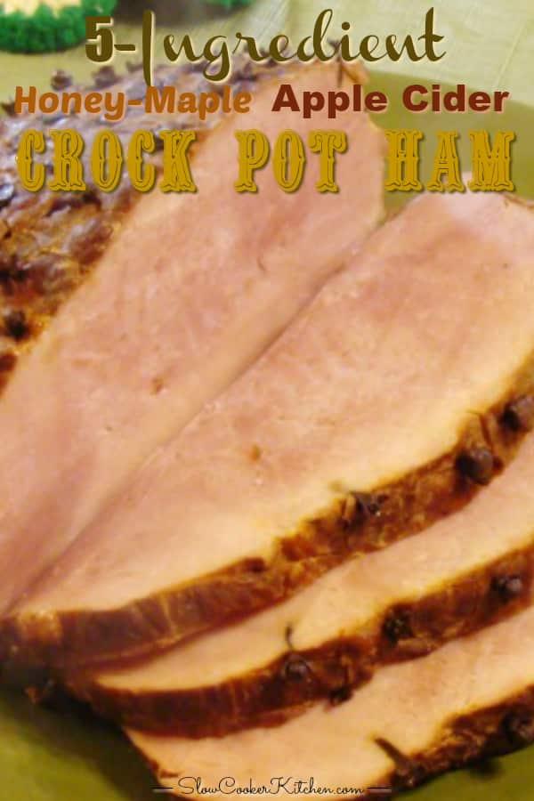 5 Ingredient Honey Maple Cider Slow Cooker Ham Slowcookerkitchen