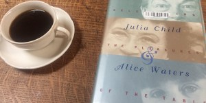 Piccolo: M.F.K. Fisher, Julia Child, and Alice Waters: Celebrating the Pleasures of the Table