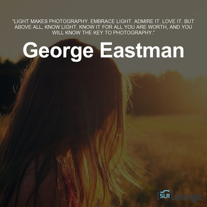 15 Quotes About Photography to Inspire   Motivate You george eastman quotes about photography slrlounge 7
