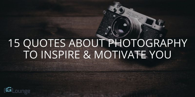 15 Quotes About Photography to Inspire   Motivate You 15 Quotes About Photography