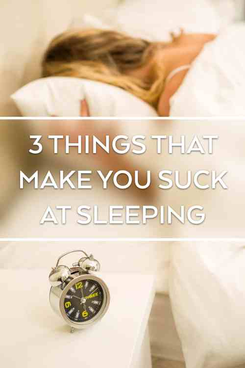 3thingsthatmakeyousuckatsleeping