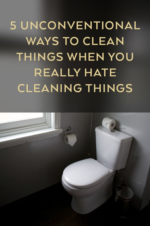 5-Unconventional-Ways-To-Clean-Things-When-You-Really-Hate-Cleaning-Things