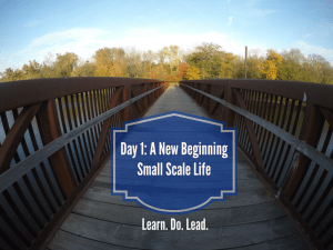 Day 1: A New Beginning-Small Scale Life