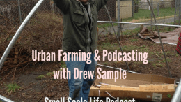 Podcast; Interview; Drew Sample; samplehour podcast; urban farm; hoop house