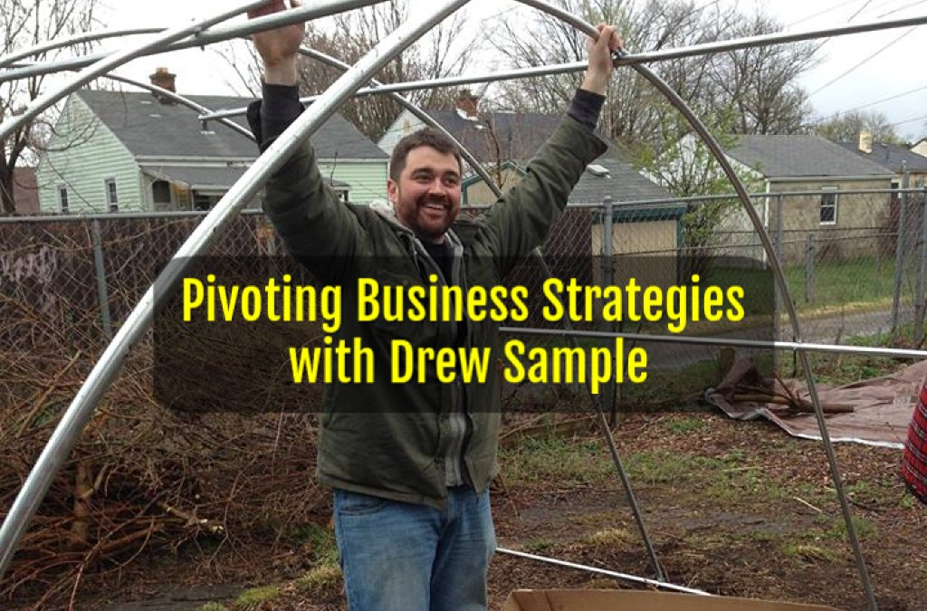 Pivoting Business Strategies, Drew Sample small business, urban farming, podcasting, real estate