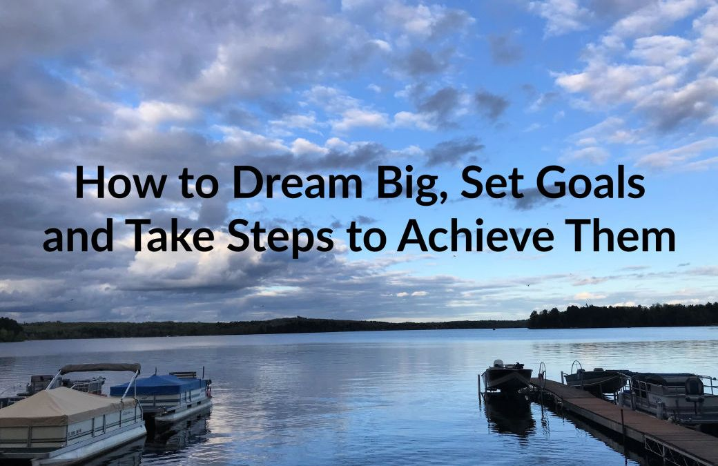 Dream Big, Set Goals and Take Steps to Achieve Them, budget, debt free, financial freedom, planning, vision