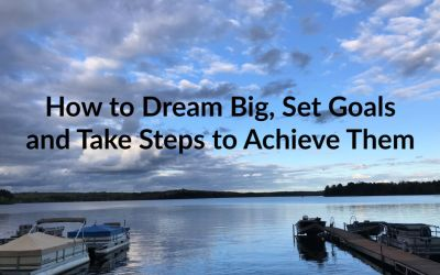 How to Dream Big, Set Goals and Take Steps to Achieve Them