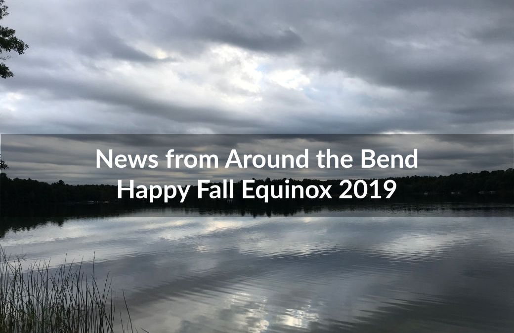 News from Around the Bend: Happy Fall Equinox 2019