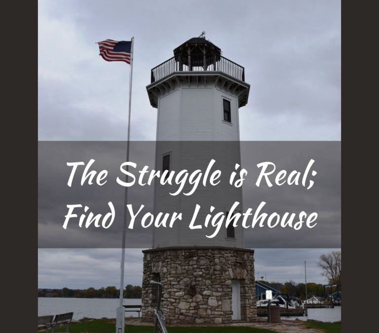 The Struggle is Real; Find Your Lighthouse