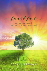 Faithful: An Unexpected Journey to Motherhood