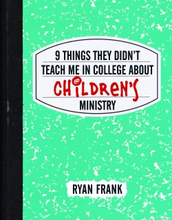 Review: 9 Things They Didn't Teach Me in College About Children's Ministry