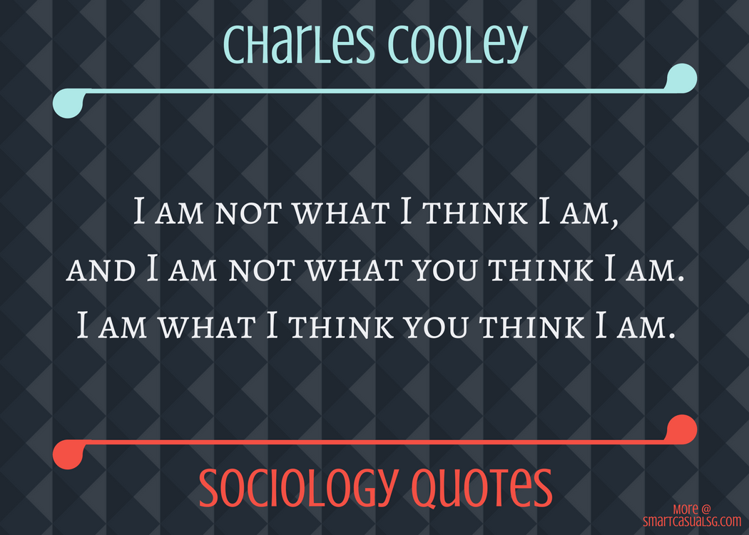 Charles Cooley I Am What I Think You Think I Am Smartcasualsg