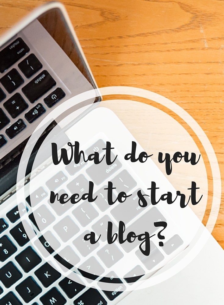 What do you need to start a blog?