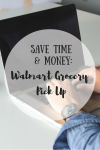 Save Time & Money-Walmart Grocery Pick Up
