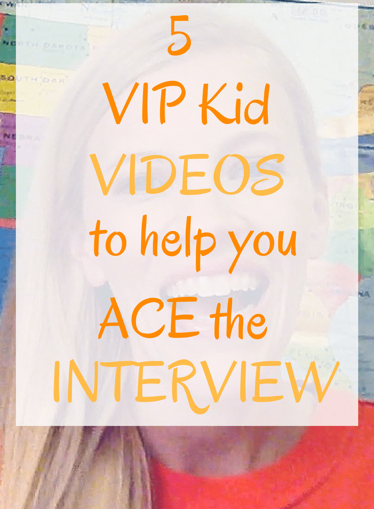 5 VIP Kid Videos to Help You Ace the Interview
