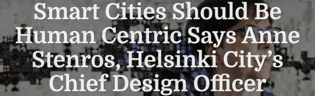 Screenshot-2018-2-15 Smart Cities Should Be Human Centric Says Anne Sternos, Helsinki City's Chief Design Officer