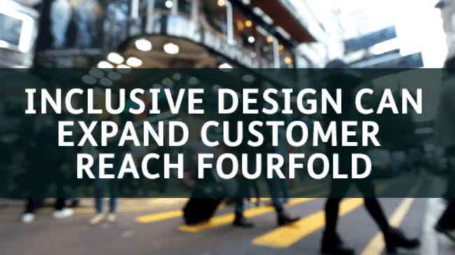 Research Reveals Inclusive Design Can Expand Customer Reach Fourfold
