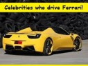 20 Popular Celebrities who drive Ferrari in 2013